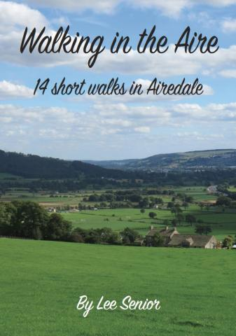 Walking in the Aire, 14 short walks in Airedale by Lee Senior.